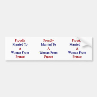 Proudly Married To A Woman From France Car Bumper Sticker