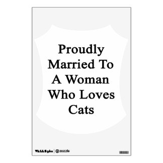 Proudly Married To A Woman Who Loves Cats Wall Stickers
