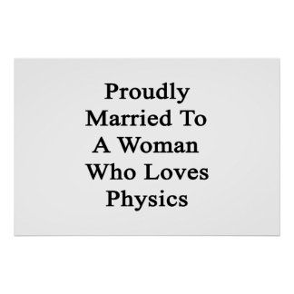 Proudly Married To A Woman Who Loves Physics Poster