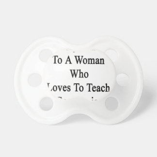 Proudly Married To A Woman Who Loves To Teach Geop Pacifier