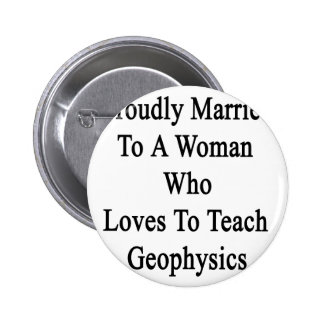 Proudly Married To A Woman Who Loves To Teach Geop Pinback Button