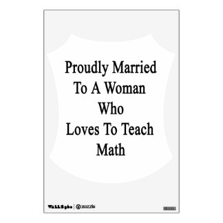 Proudly Married To A Woman Who Loves To Teach Math Wall Decal