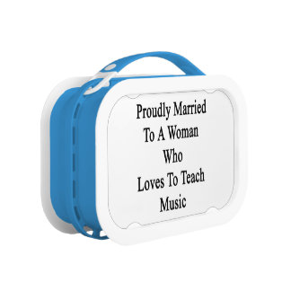 Proudly Married To A Woman Who Loves To Teach Musi Lunch Box