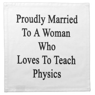 Proudly Married To A Woman Who Loves To Teach Phys Cloth Napkin