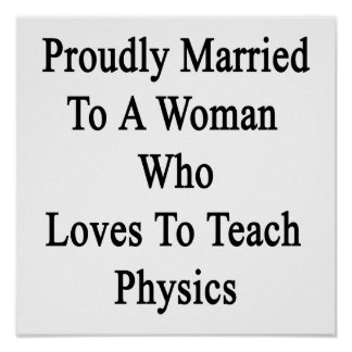 Proudly Married To A Woman Who Loves To Teach Phys Poster