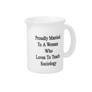 Proudly Married To A Woman Who Loves To Teach Soci Beverage Pitcher