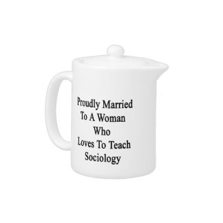 Proudly Married To A Woman Who Loves To Teach Soci Teapot