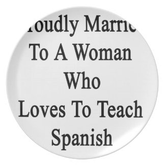 Proudly Married To A Woman Who Loves To Teach Span Melamine Plate