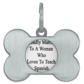 Proudly Married To A Woman Who Loves To Teach Span Pet Tag