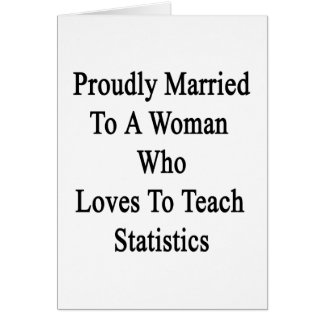 Proudly Married To A Woman Who Loves To Teach Stat Card