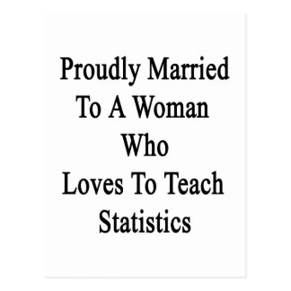Proudly Married To A Woman Who Loves To Teach Stat Postcard