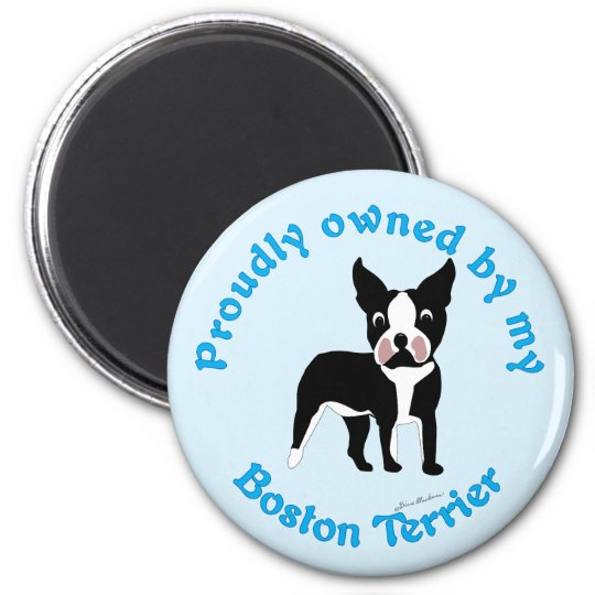 Proudly Owned by a Boston Terrier Magnet