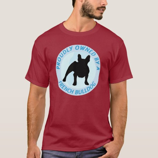 Proudly Owned by a French Bulldog T-Shirt