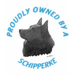 Proudly Owned By A Schipperke Tshirt