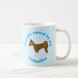 Proudly Owned by my Chihuahua Coffee Mug