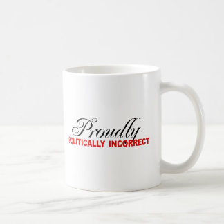 PROUDLY POLITICALLY INCORRECT CLASSIC WHITE COFFEE MUG