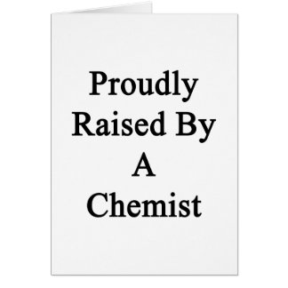 Proudly Raised By A Chemist Card