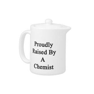 Proudly Raised By A Chemist Teapot