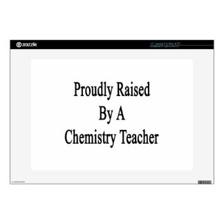 "Proudly Raised By A Chemistry Teacher 15"" Laptop Skin"