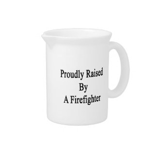 Proudly Raised By A Firefighter Drink Pitcher
