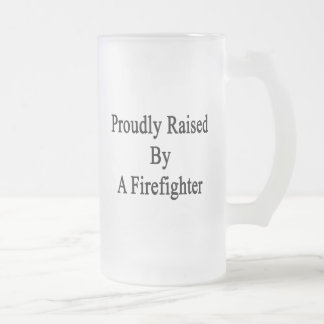 Proudly Raised By A Firefighter Frosted Glass Beer Mug