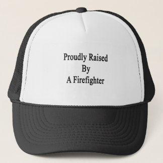 Proudly Raised By A Firefighter Trucker Hat