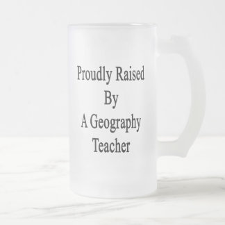 Proudly Raised By A Geography Teacher Frosted Glass Beer Mug