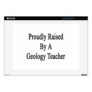 """Proudly Raised By A Geology Teacher Decals For 15"""" Laptops"""