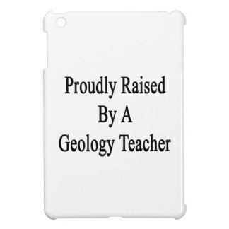 Proudly Raised By A Geology Teacher iPad Mini Covers