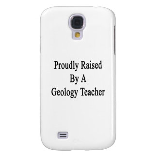 Proudly Raised By A Geology Teacher Samsung Galaxy S4 Cover