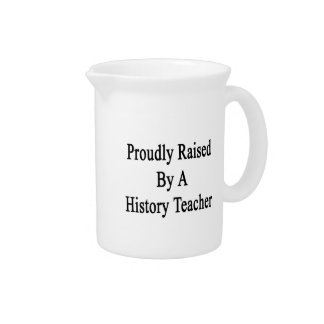 Proudly Raised By A History Teacher Beverage Pitcher