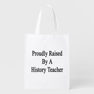 Proudly Raised By A History Teacher Grocery Bag