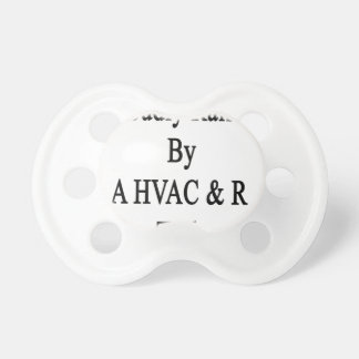 Proudly Raised By A HVAC R Tech Pacifier