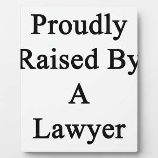 Proudly Raised By A Lawyer Plaque