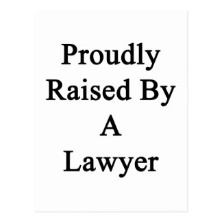 Proudly Raised By A Lawyer Postcard