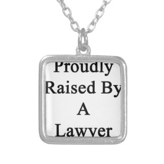 Proudly Raised By A Lawyer Silver Plated Necklace