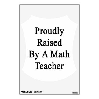 Proudly Raised By A Math Teacher Wall Sticker