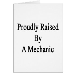 Proudly Raised By A Mechanic Card