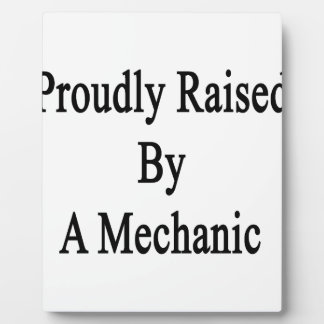 Proudly Raised By A Mechanic Plaque