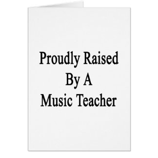 Proudly Raised By A Music Teacher Card