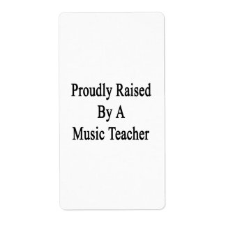 Proudly Raised By A Music Teacher Label