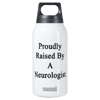 Proudly Raised By A Neurologist Insulated Water Bottle