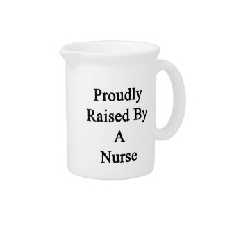 Proudly Raised By A Nurse Beverage Pitcher