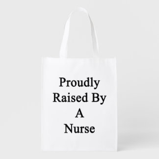 Proudly Raised By A Nurse Grocery Bag
