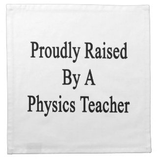 Proudly Raised By A Physics Teacher Cloth Napkin