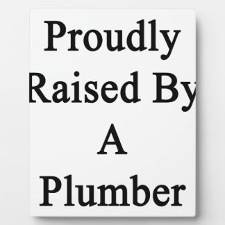 Proudly Raised By A Plumber Plaque