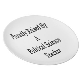 Proudly Raised By A Political Science Teacher Dinner Plate