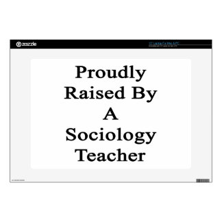 "Proudly Raised By A Sociology Teacher Decal For 15"" Laptop"