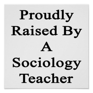Proudly Raised By A Sociology Teacher Poster