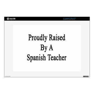 """Proudly Raised By A Spanish Teacher 15"""" Laptop Skin"""